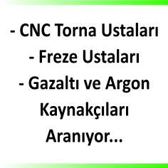 CNC torna ustaları, frezeci, gazaltı ve atgon kaynakçılar